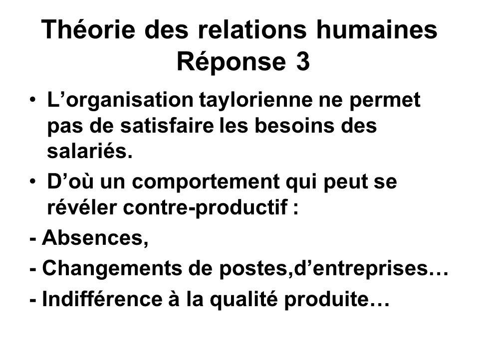 Théorie des relations humaines Réponse 4 La solution passe par une modification de la nature du travail et des relations sociales.