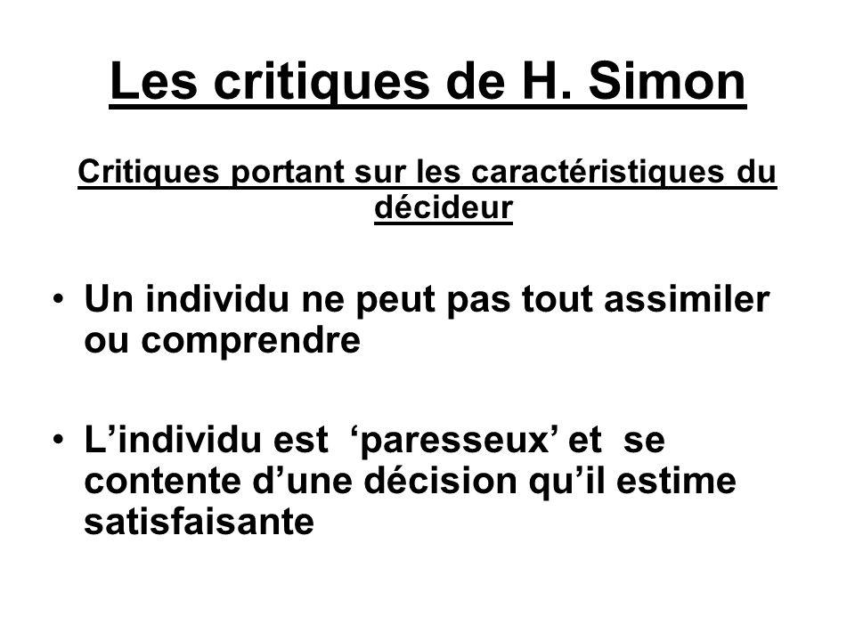 Les critiques de H. Simon Critiques portant sur les caractéristiques du décideur Un individu ne peut pas tout assimiler ou comprendre Lindividu est pa