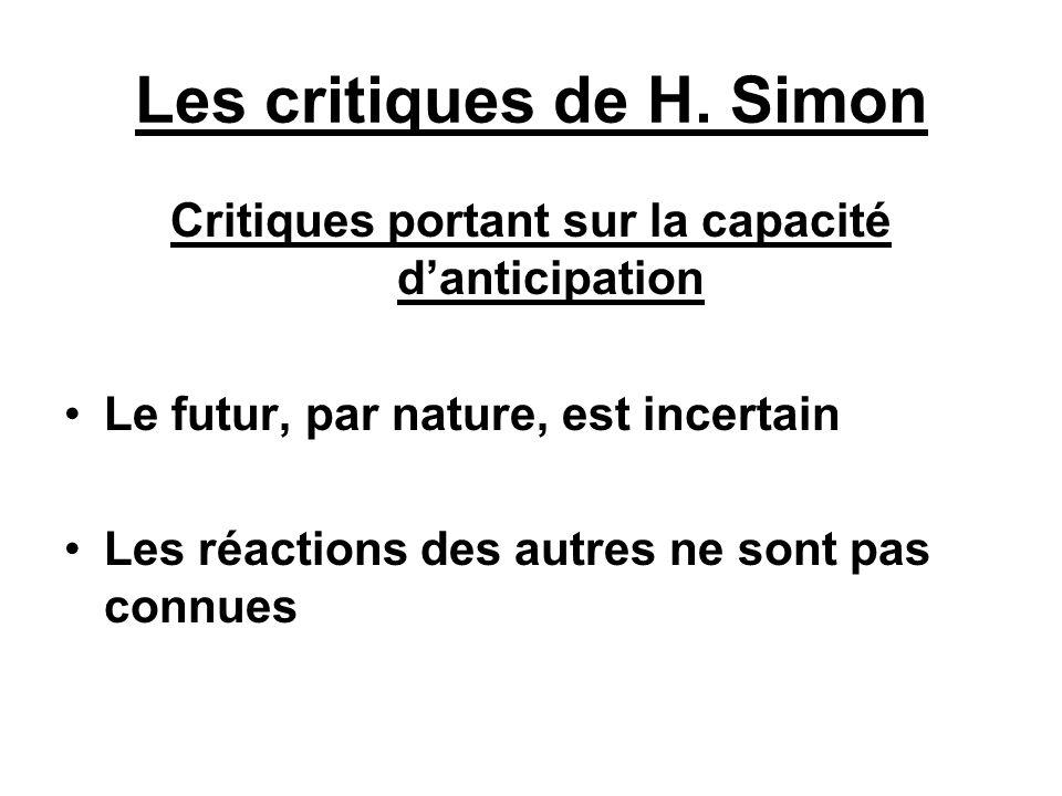 Les critiques de H. Simon Critiques portant sur la capacité danticipation Le futur, par nature, est incertain Les réactions des autres ne sont pas con