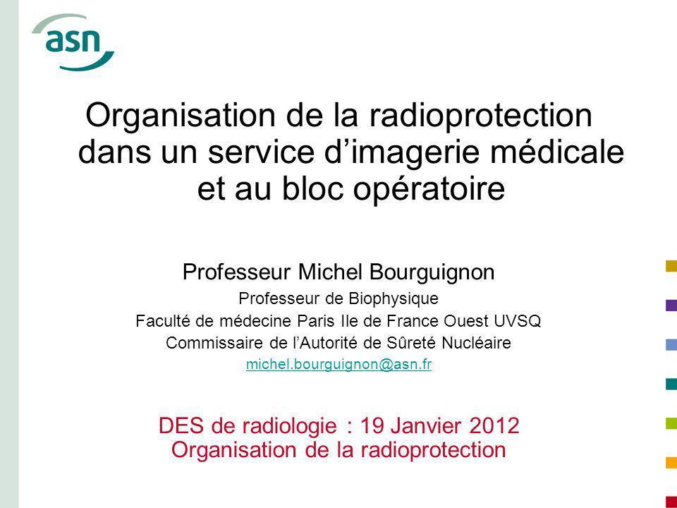 Organisation de la radioprotection dans un service dimagerie médicale et au bloc opératoire Professeur Michel Bourguignon Professeur de Biophysique Fa