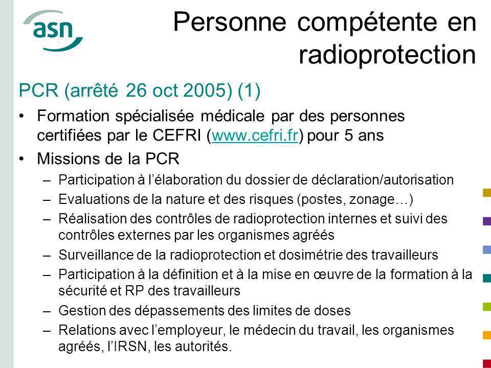 Personne compétente en radioprotection PCR (arrêté 26 oct 2005) (1) Formation spécialisée médicale par des personnes certifiées par le CEFRI (www.cefr