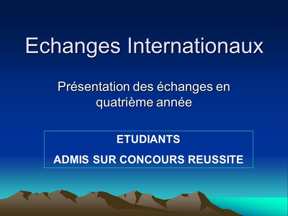 Echanges Internationaux Présentation des échanges en quatrième année ETUDIANTS ADMIS SUR CONCOURS REUSSITE