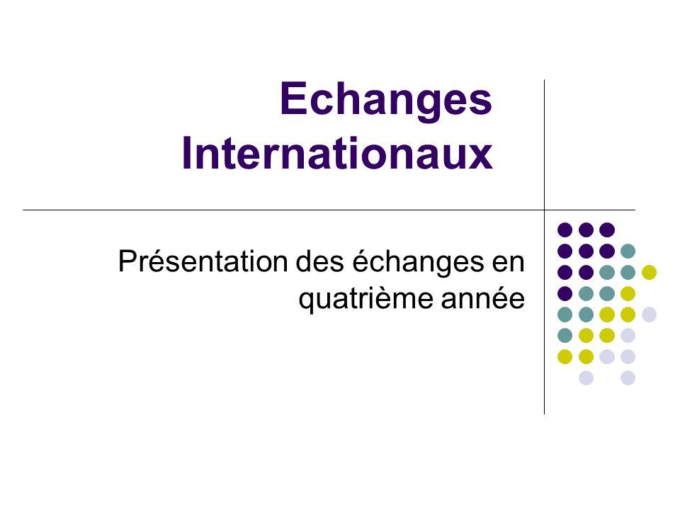 Echanges Internationaux Présentation des échanges en quatrième année