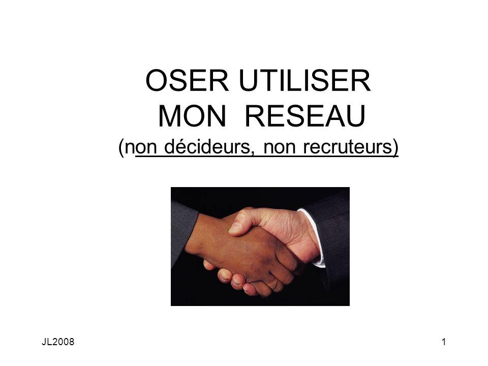JL20081 OSER UTILISER MON RESEAU (non décideurs, non recruteurs)