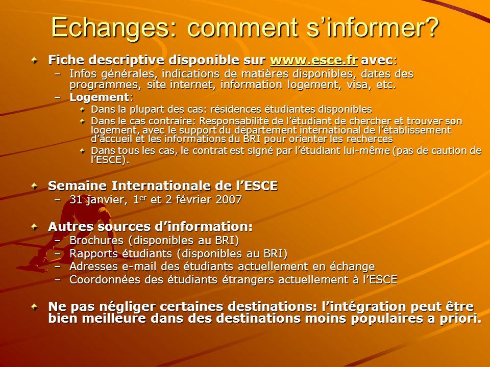 Echanges: comment sinformer? Fiche descriptive disponible sur www.esce.fr avec: www.esce.fr –Infos générales, indications de matières disponibles, dat