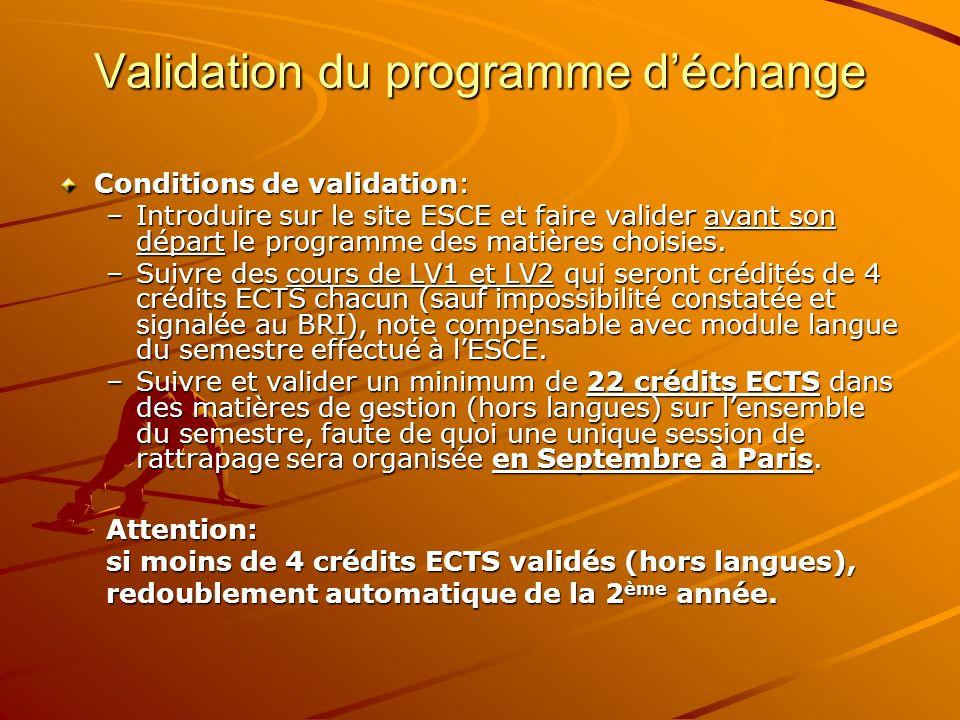 Validation du programme déchange Conditions de validation: –Introduire sur le site ESCE et faire valider avant son départ le programme des matières ch