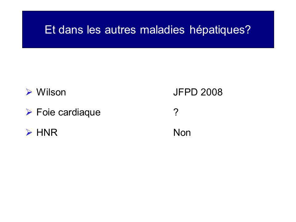 Et dans les autres maladies hépatiques? WilsonJFPD 2008 Foie cardiaque? HNRNon
