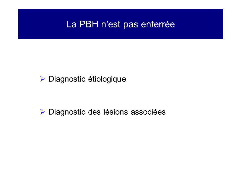 La PBH n'est pas enterrée Diagnostic étiologique Diagnostic des lésions associées