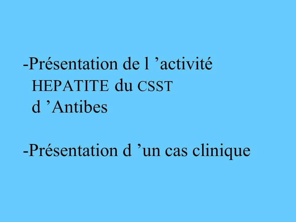 -Présentation de l activité HEPATITE du CSST d Antibes -Présentation d un cas clinique