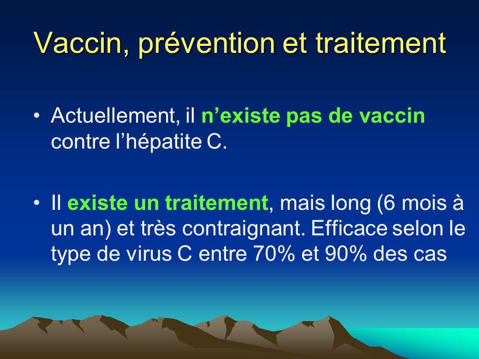 Vaccin, prévention et traitement Actuellement, il nexiste pas de vaccin contre lhépatite C. Il existe un traitement, mais long (6 mois à un an) et trè