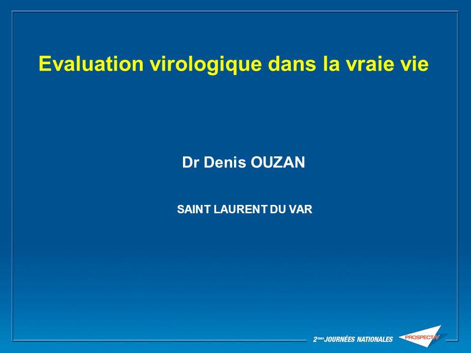 Evaluation virologique dans la vraie vie Dr Denis OUZAN SAINT LAURENT DU VAR