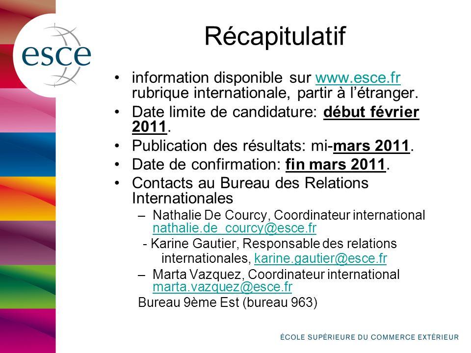 Récapitulatif information disponible sur www.esce.fr rubrique internationale, partir à létranger.www.esce.fr Date limite de candidature: début février