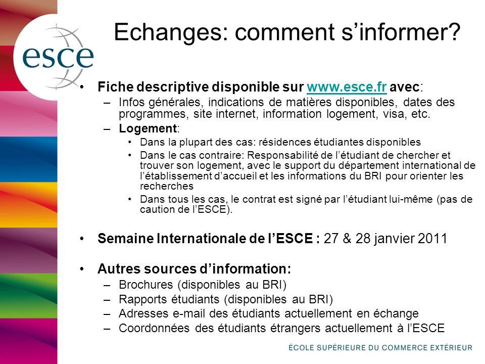 Echanges: comment sinformer? Fiche descriptive disponible sur www.esce.fr avec:www.esce.fr –Infos générales, indications de matières disponibles, date
