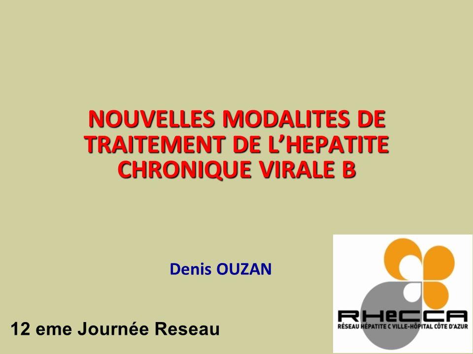 NOUVELLES MODALITES DE TRAITEMENT DE LHEPATITE CHRONIQUE VIRALE B Denis OUZAN 12 eme Journée Reseau