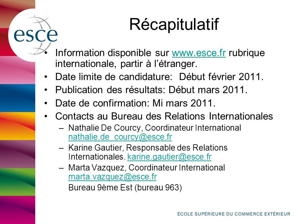 Récapitulatif Information disponible sur www.esce.fr rubrique internationale, partir à létranger.www.esce.fr Date limite de candidature: Début février 2011.