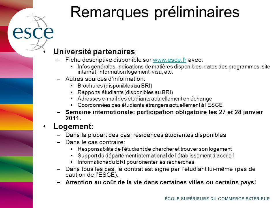 Remarques préliminaires Université partenaires : –Fiche descriptive disponible sur www.esce.fr avec:www.esce.fr Infos générales, indications de matières disponibles, dates des programmes, site internet, information logement, visa, etc.