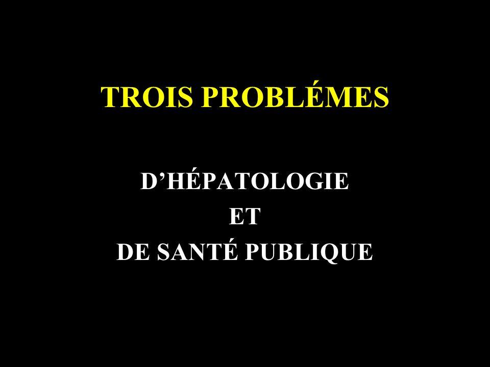 TROIS PROBLÉMES DHÉPATOLOGIE ET DE SANTÉ PUBLIQUE