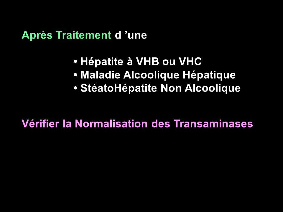 Après Traitement d une Hépatite à VHB ou VHC Maladie Alcoolique Hépatique StéatoHépatite Non Alcoolique Vérifier la Normalisation des Transaminases