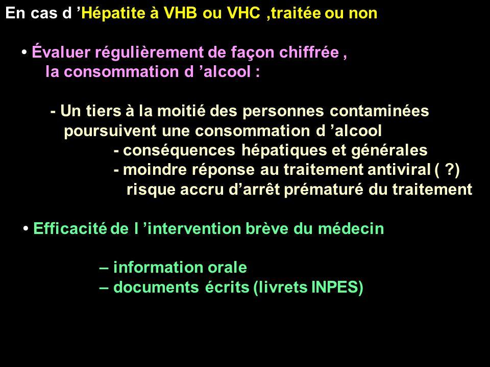 En cas d Hépatite à VHB ou VHC,traitée ou non Évaluer régulièrement de façon chiffrée, la consommation d alcool : - Un tiers à la moitié des personnes