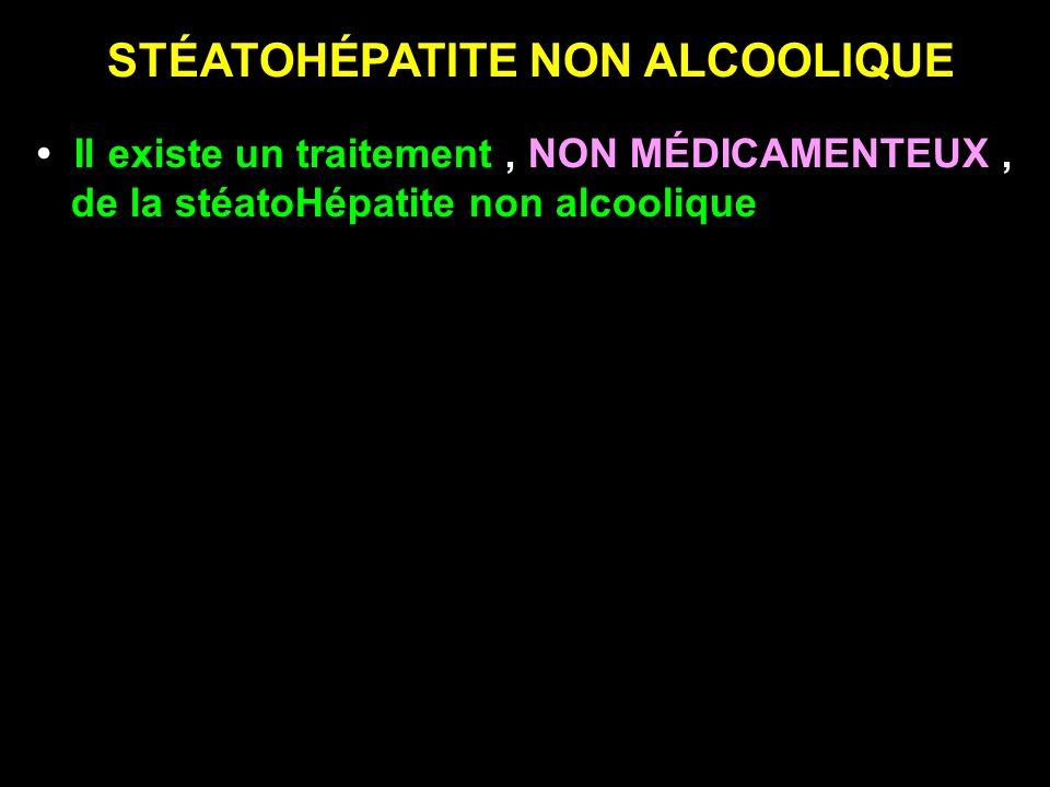 STÉATOHÉPATITE NON ALCOOLIQUE Il existe un traitement, NON MÉDICAMENTEUX, de la stéatoHépatite non alcoolique