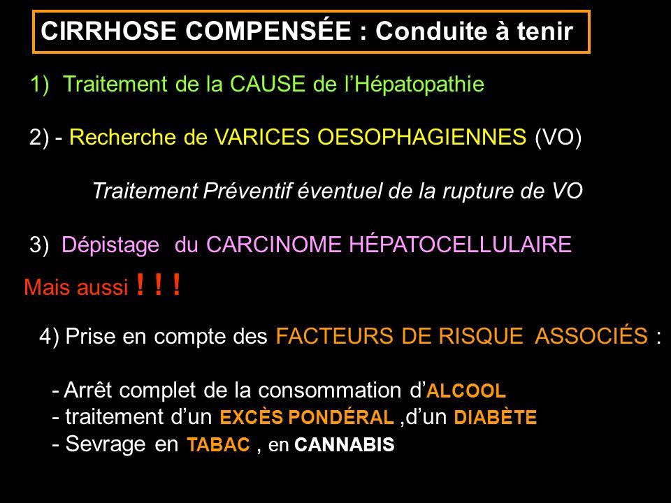 1)Traitement de la CAUSE de lHépatopathie 2) - Recherche de VARICES OESOPHAGIENNES (VO) Traitement Préventif éventuel de la rupture de VO 3) Dépistage