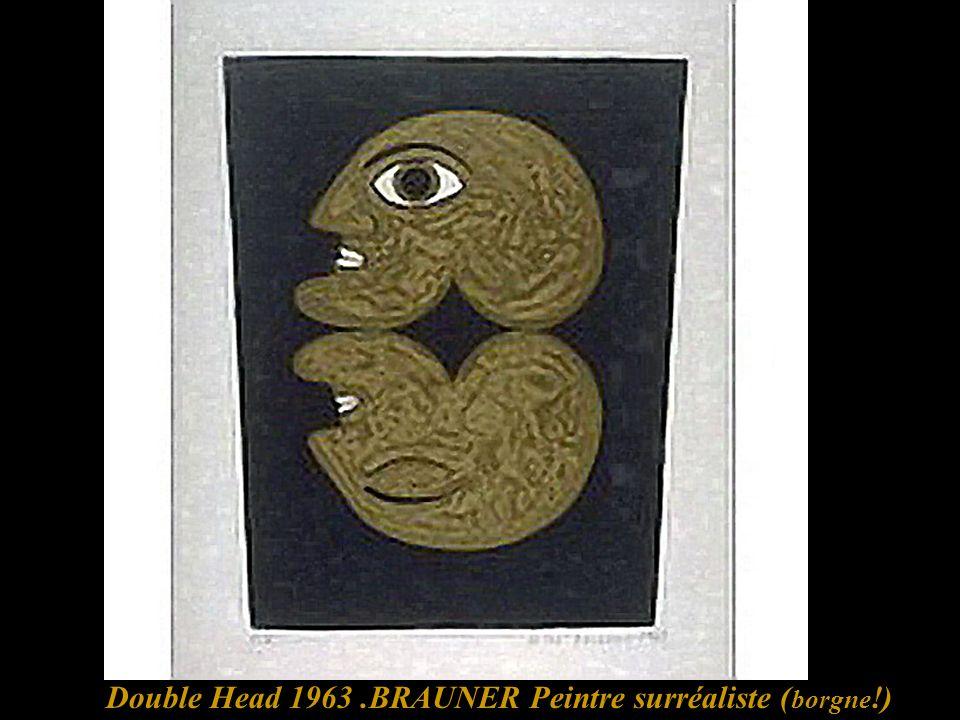 Double Head 1963.BRAUNER Peintre surréaliste ( borgne !)