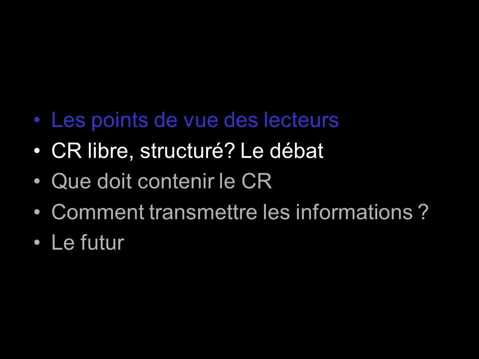 Les points de vue des lecteurs CR libre, structuré? Le débat Que doit contenir le CR Comment transmettre les informations ? Le futur