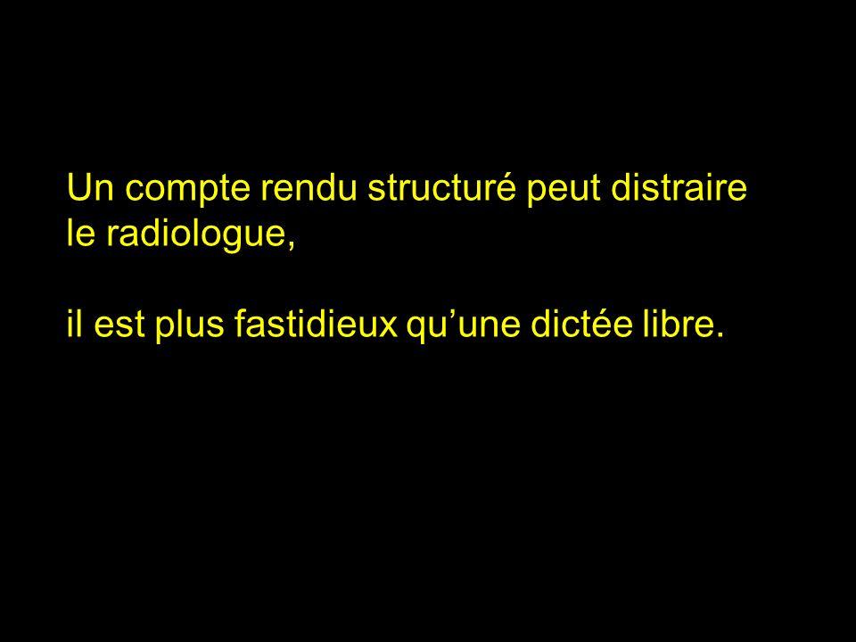 Un compte rendu structuré peut distraire le radiologue, il est plus fastidieux quune dictée libre.