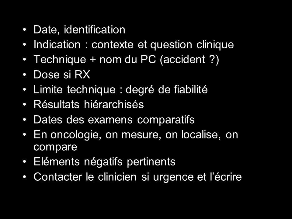 Le fond Date, identification Indication : contexte et question clinique Technique + nom du PC (accident ?) Dose si RX Limite technique : degré de fiab