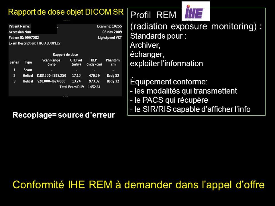 Rapport de dose objet DICOM SR Profil REM Conformité IHE REM à demander dans lappel doffre Recopiage= source derreur Profil REM (radiation exposure mo