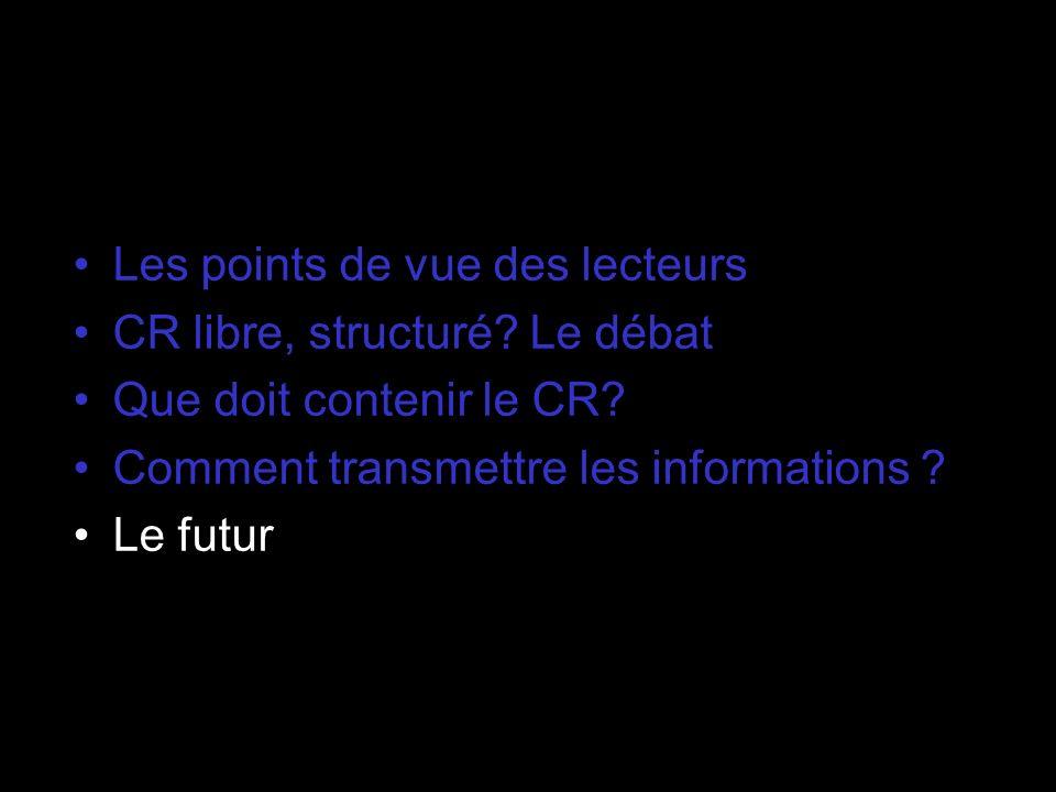 Les points de vue des lecteurs CR libre, structuré? Le débat Que doit contenir le CR? Comment transmettre les informations ? Le futur