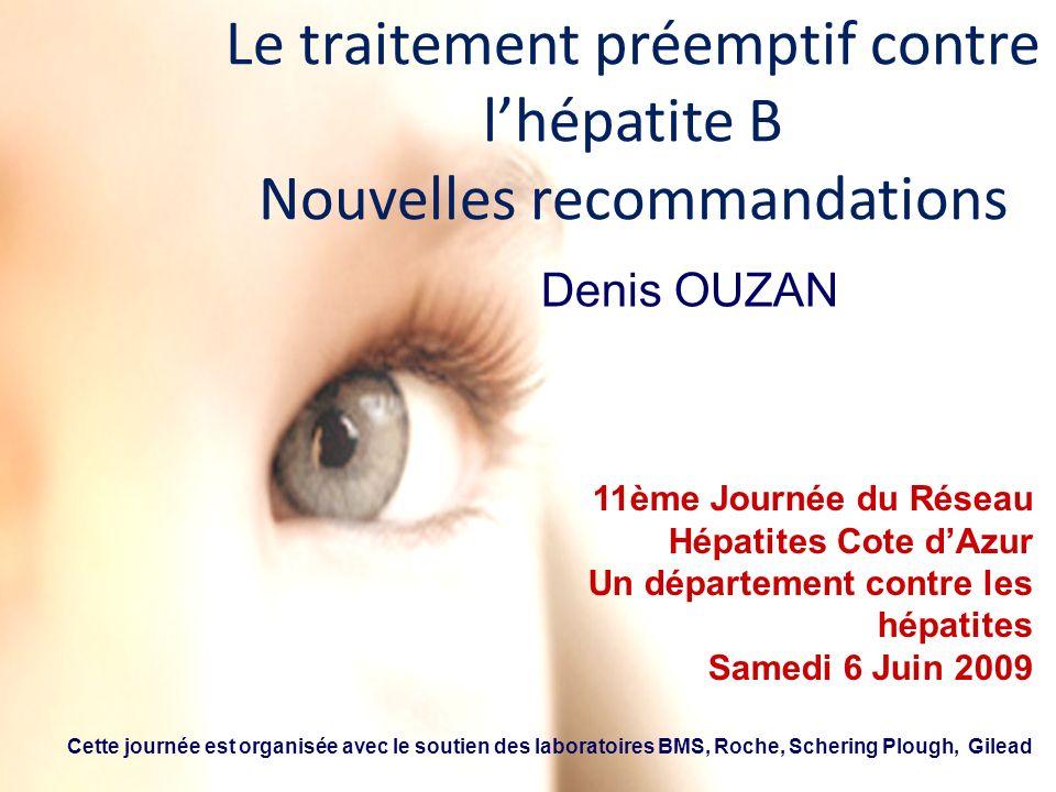 Le traitement préemptif contre lhépatite B Nouvelles recommandations Cette journée est organisée avec le soutien des laboratoires BMS, Roche, Schering