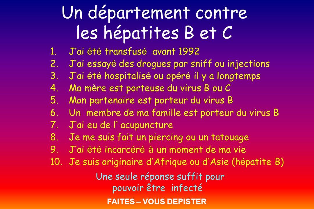 Un département contre les hépatites B et C 1.J ai é t é transfus é avant 1992 2.J ai essay é des drogues par sniff ou injections 3.J ai é t é hospital