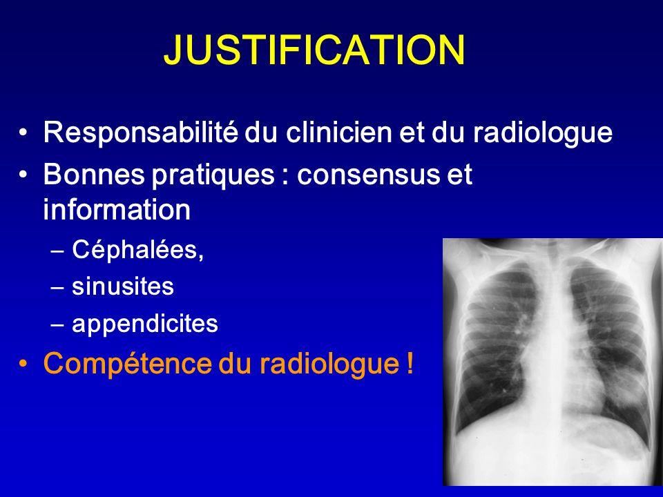 JUSTIFICATION Responsabilité du clinicien et du radiologue Bonnes pratiques : consensus et information –Céphalées, –sinusites –appendicites Compétence