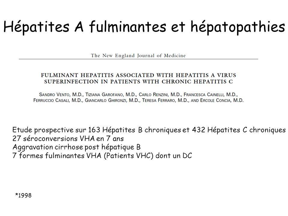Hépatites A fulminantes et hépatopathies Etude prospective sur 163 Hépatites B chroniques et 432 Hépatites C chroniques 27 séroconversions VHA en 7 ans Aggravation cirrhose post hépatique B 7 formes fulminantes VHA (Patients VHC) dont un DC *1998