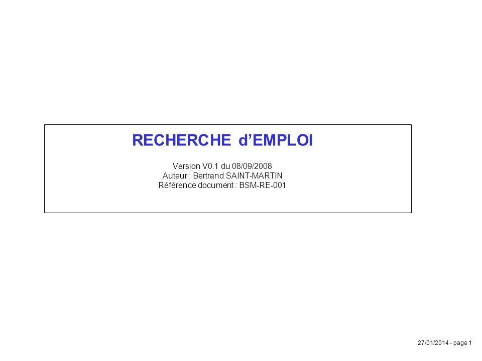 27/01/2014 - page 1 RECHERCHE dEMPLOI Version V0.1 du 08/09/2008 Auteur : Bertrand SAINT-MARTIN Référence document : BSM-RE-001