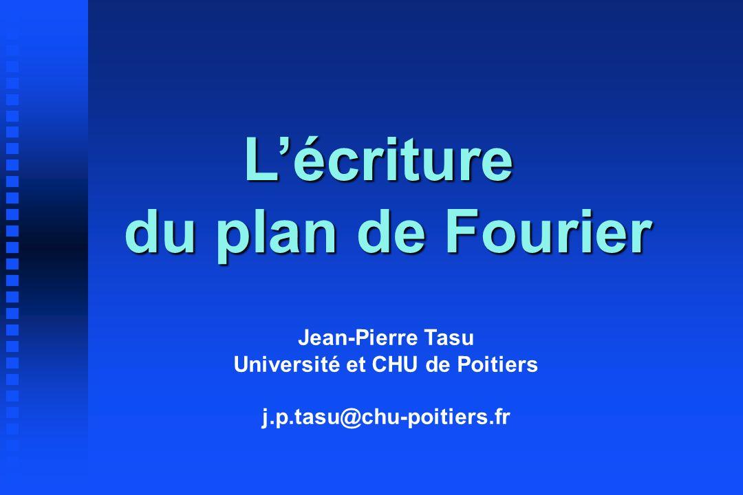 Lécriture du plan de Fourier Jean-Pierre Tasu Université et CHU de Poitiers j.p.tasu@chu-poitiers.fr