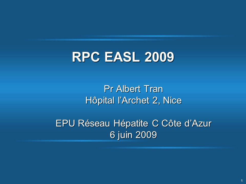 1 RPC EASL 2009 Pr Albert Tran Hôpital lArchet 2, Nice EPU Réseau Hépatite C Côte dAzur 6 juin 2009