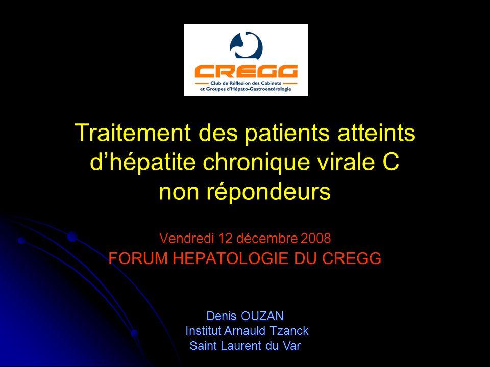Traitement des patients atteints dhépatite chronique virale C non répondeurs Vendredi 12 décembre 2008 FORUM HEPATOLOGIE DU CREGG Denis OUZAN Institut Arnauld Tzanck Saint Laurent du Var
