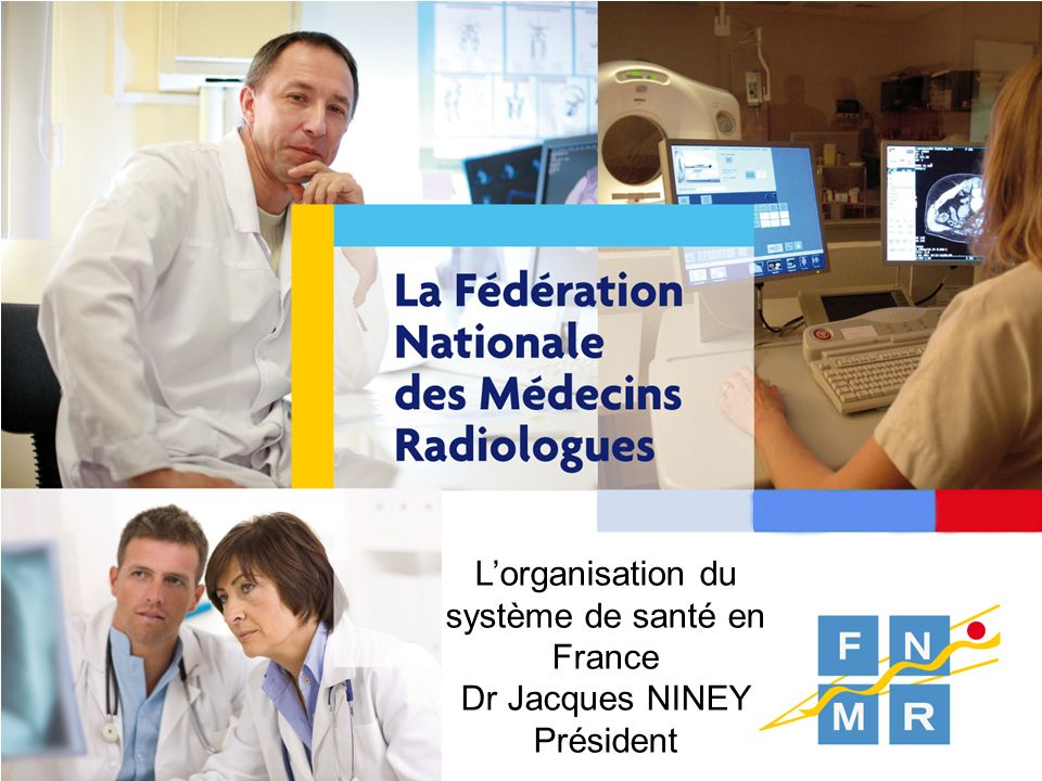Lorganisation du système de santé en France Dr Jacques NINEY Président