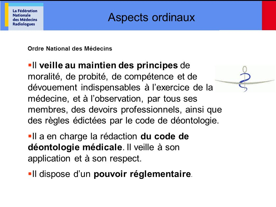 Aspects ordinaux Ordre National des Médecins Il veille au maintien des principes de moralité, de probité, de compétence et de dévouement indispensable
