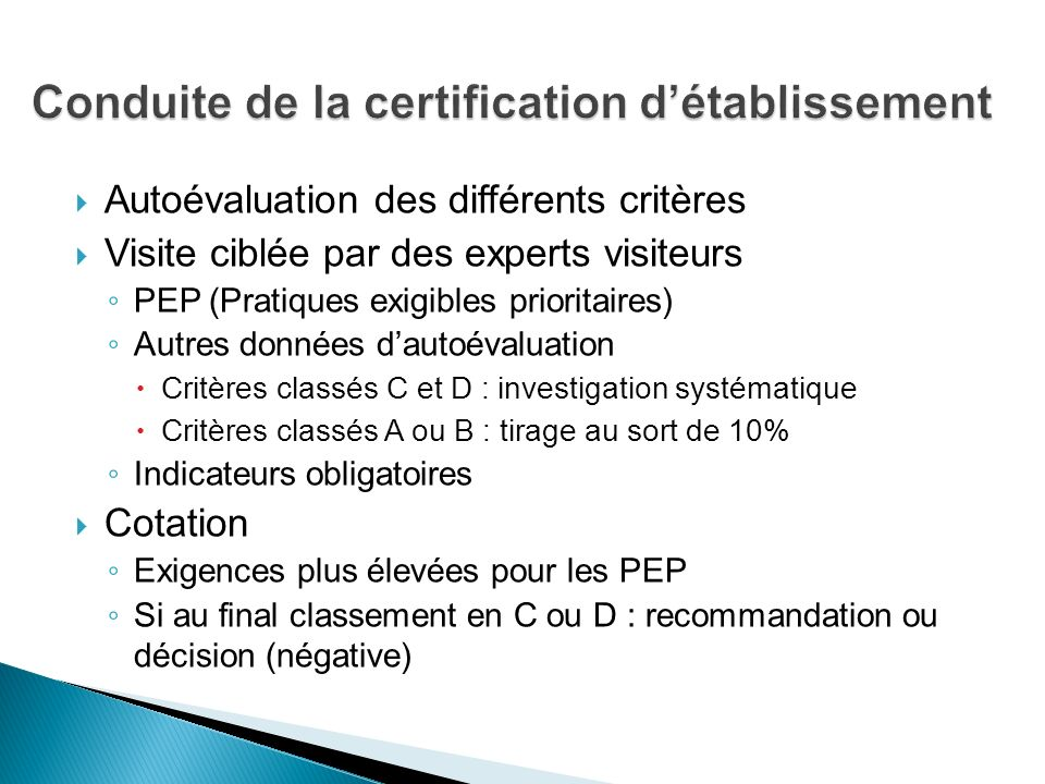 Autoévaluation des différents critères Visite ciblée par des experts visiteurs PEP (Pratiques exigibles prioritaires) Autres données dautoévaluation C
