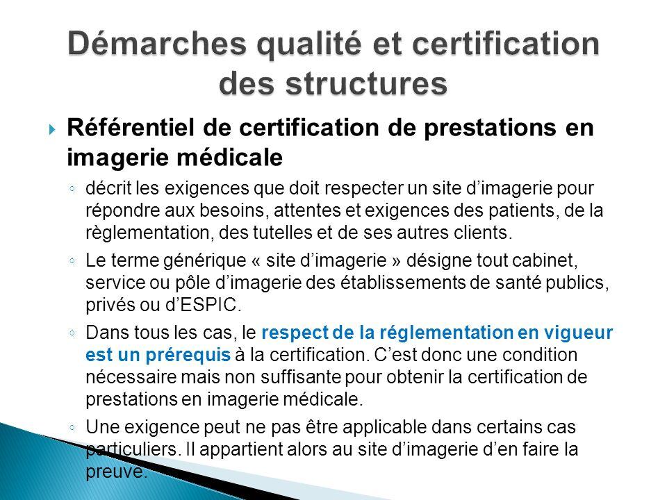 Référentiel de certification de prestations en imagerie médicale décrit les exigences que doit respecter un site dimagerie pour répondre aux besoins,