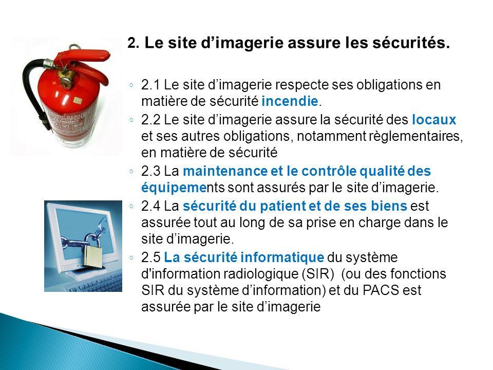 2. Le site dimagerie assure les sécurités. 2.1 Le site dimagerie respecte ses obligations en matière de sécurité incendie. 2.2 Le site dimagerie assur