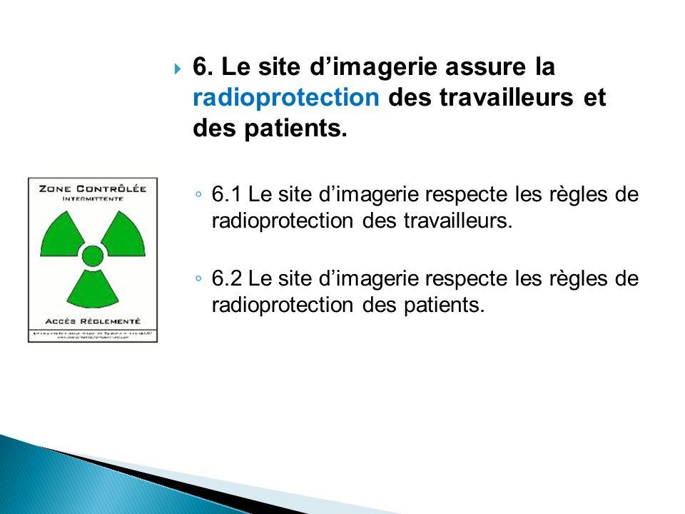 6. Le site dimagerie assure la radioprotection des travailleurs et des patients. 6.1 Le site dimagerie respecte les règles de radioprotection des trav