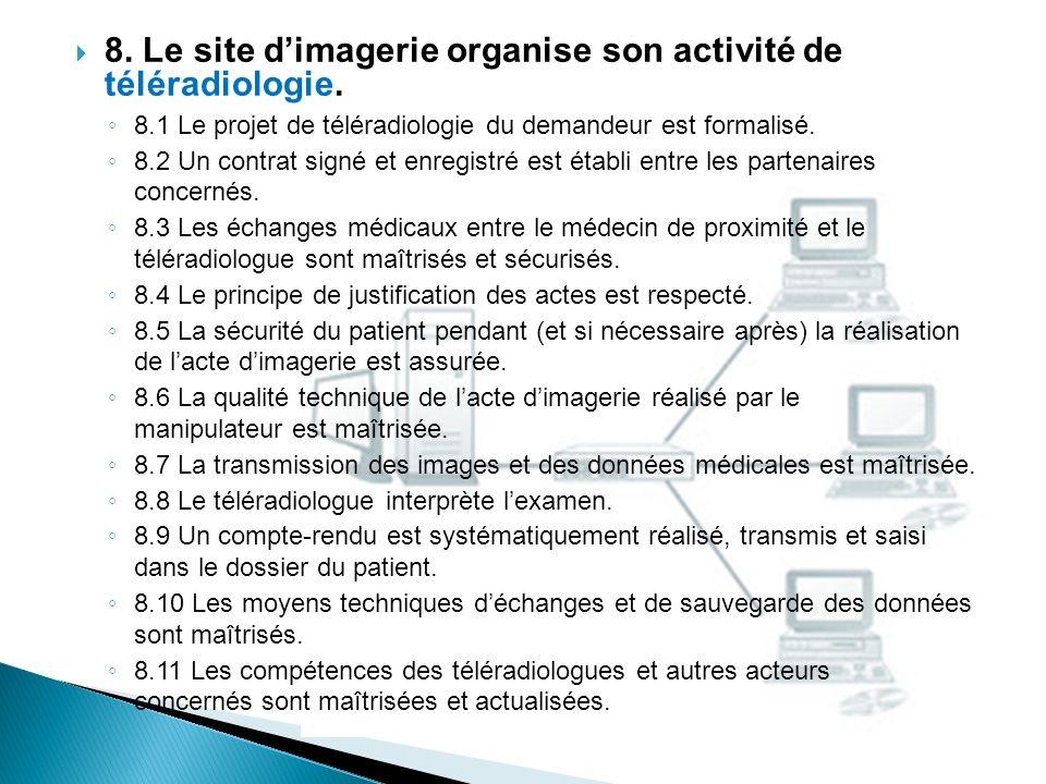8. Le site dimagerie organise son activité de téléradiologie. 8.1 Le projet de téléradiologie du demandeur est formalisé. 8.2 Un contrat signé et enre