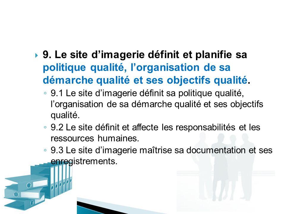 9. Le site dimagerie définit et planifie sa politique qualité, lorganisation de sa démarche qualité et ses objectifs qualité. 9.1 Le site dimagerie dé