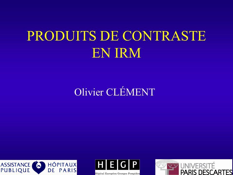 PRODUITS DE CONTRASTE EN IRM Olivier CLÉMENT