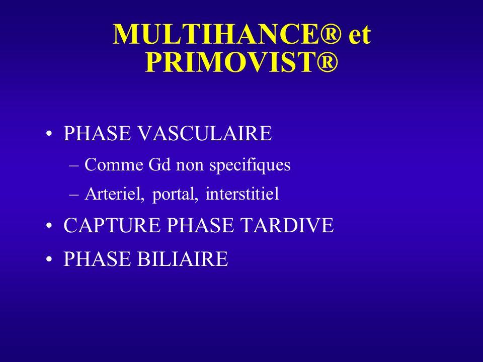 MULTIHANCE® et PRIMOVIST® PHASE VASCULAIRE –Comme Gd non specifiques –Arteriel, portal, interstitiel CAPTURE PHASE TARDIVE PHASE BILIAIRE