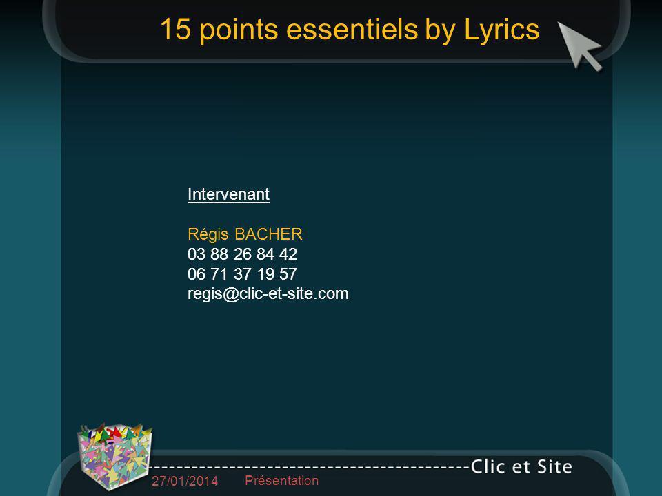 Intervenant Régis BACHER 03 88 26 84 42 06 71 37 19 57 regis@clic-et-site.com 15 points essentiels by Lyrics 27/01/2014 Présentation